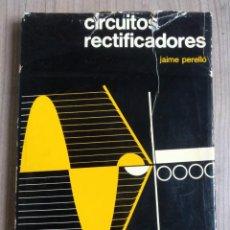 Radio antiche: ELECTRONICA, LIBRO CIRCUITOS RECTIFICADORES - EDICIONES REDE - JAIME PERELLO. Lote 216016288