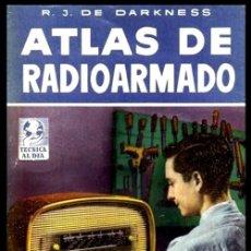Radios antiguas: RADIO. A VALVULAS. DARKNESS. ATLAS DE RADIOARMADO. SUPERHETERODINOS. COMPENDIO PRACTICO DE MONTAJES.. Lote 216630628