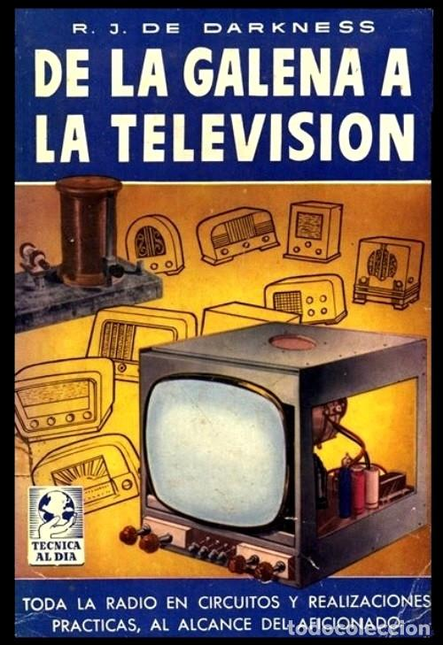 RADIO. A VALVULAS. DARKNESS. DE LA GALENA A LA TELEVISION. CIRCUITOS Y REALIZACIONES PRACTICAS. (Radios, Gramófonos, Grabadoras y Otros - Catálogos, Publicidad y Libros de Radio)