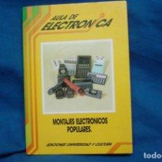 Radios antiguas: MONTAJES ELECTRÓNICOS POPULARES - AULA DE ELECTRÓNICA - ED. UNIVERSIDAD Y CULTURA 1988. Lote 219334992