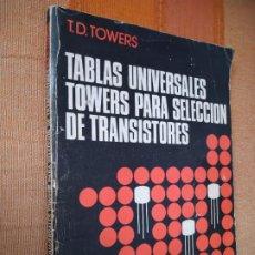 Radios antiguas: TABLAS UNIVERSALES TOWERS PARA SELECCIÓN DE TRANSISTORES. BOIXAREAU ED. 1974.. Lote 222380878