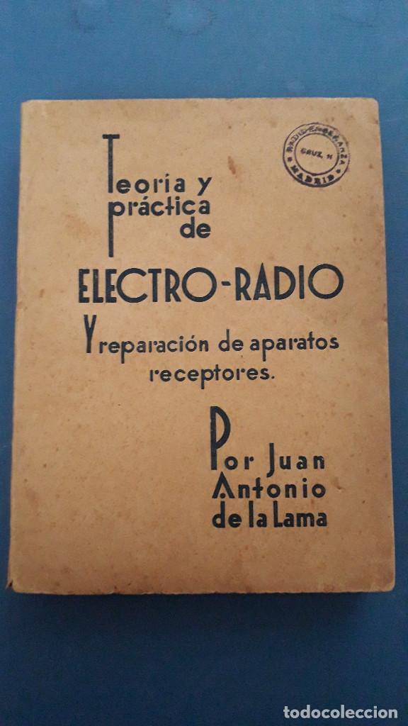 TEORIA Y PTACTICA DE ELECTRO RADIO Y PREPARACION DE APARATOS RECEPTORES, J.A.DE LA LAMA, 1939 (Radios, Gramófonos, Grabadoras y Otros - Catálogos, Publicidad y Libros de Radio)
