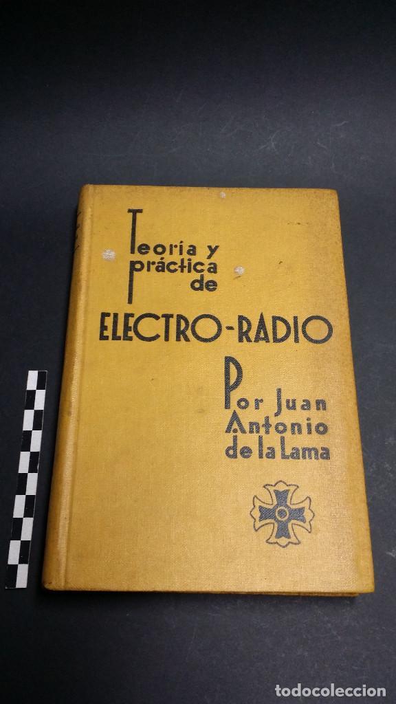 TEORÍA Y PRÁCTICA DE ELECTRO-RADIO, JUAN ANTONIO DE LA LAMA , 1ª EDICIÓN 1935. (Radios, Gramófonos, Grabadoras y Otros - Catálogos, Publicidad y Libros de Radio)