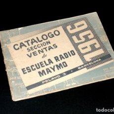 Radios antiguas: ESCUELA RADIO MAYMÓ - CATÁLOGO SECCIÓN VENTAS (1956) - VER FOTOS.. Lote 243029185
