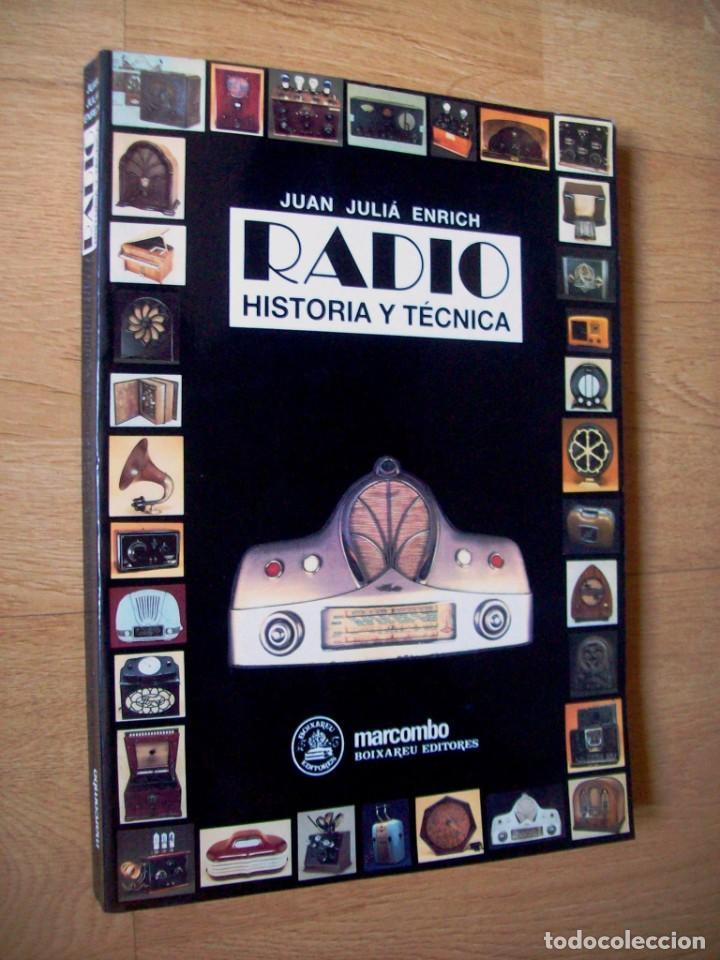RADIO, HISTORIA Y TECNICA. JUAN JULIA ENRICH. MARCONBO. 1993 (Radios, Gramófonos, Grabadoras y Otros - Catálogos, Publicidad y Libros de Radio)