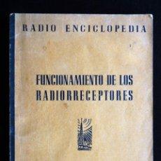 Radios antiguas: FUNCIONAMIENTO DE LOS RADIORRECEPTORES. RADIO ENCICLOPEDIA, Nº 7. 1ª ED. BRUGUERA, 1944. Lote 255943345