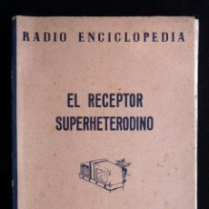 Radios antiguas: EL RECEPTOR SUPERHETERODINO. RADIO ENCICLOPEDIA, Nº 16. 1ª ED. BRUGUERA, 1945. Lote 255943780