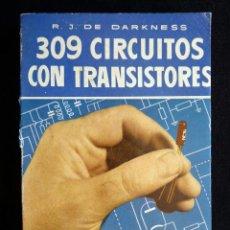 Radios antiguas: 309 CIRCUITOS CON TRANSISTORES. R.J. DE DARKNESS. TÉCNICA AL DÍA. 1ª ED. BRUGUERA, 1957. Lote 255947050