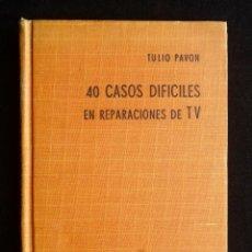 Radios antiguas: 40 CASOS DIFICILES EN REPARACIONES DE TV. TULIO PAVON. H.A.S.A., 1965. Lote 258229010