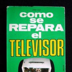 Radios antiguas: COMO SE REPARA EL TELEVISOR. JORGE VOLPI. ED. VECCHI, 1972. Lote 258229160