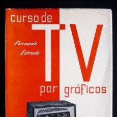 Radios antiguas: CURSO DE TV POR GRÁFICOS. FERNANDO ESTRADA. ELECTRÓNICA JANZER, 1964. Lote 258229235
