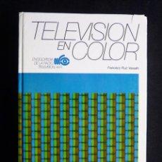 Radios antiguas: TELEVISIÓN EN COLOR. ENCICLOPEDIA DE LA RADIO, TELEVISIÓN, HI-FI. FRANCISCO RUÍZ VASSALLO. CEAC, 199. Lote 258229950