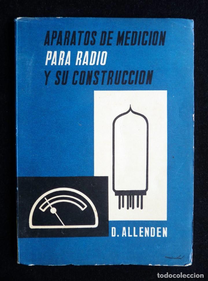 APARATOS DE MEDICIÓN PARA RADIO Y SU CONSTRUCCIÓN. D. ALLENDEN. PARANINFO, 1964 (Radios, Gramófonos, Grabadoras y Otros - Catálogos, Publicidad y Libros de Radio)