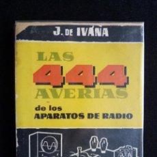 Radio antiche: LAS 444 AVERIAS DE LOS APARATOS DE RADIO. RECETARIO DEL REPARADOR. J. DE IVANA. MADRID, 1958. Lote 258231705