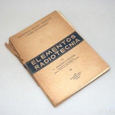 Radios antiguas: ELEMENTOS DE RADIOTECNIA - PRIMERA EDICIÓN (1941) - TOMO III - VER DESCRIPCIÓN.. Lote 268589884