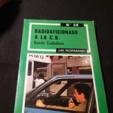 Radios antiguas: RADIOAFICIONADO A LA C.B. BANDA CIUDADANA. J. M. NORMAND. Lote 178989048