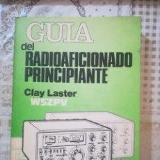 Radios antiguas: GUÍA DEL RADIOAFICIONADO PRINCIPIANTE - CLAY LASTER. Lote 207304930
