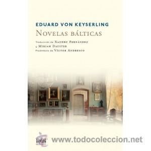 NARRATIVA. NOVELA. NOVELAS BÁLTICAS - EDUARD VON KEYSERLING (Libros Nuevos - Literatura - Relatos y Cuentos)