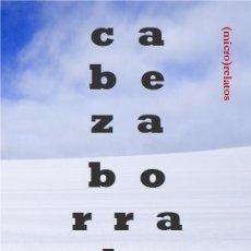 Relatos y Cuentos: JUAN JOSÉ PARCERO : CABEZA BORRADORA. (MICRO) RELATOS. (STI EDICIONES, ZARAGOZA, 2015). Lote 51215456