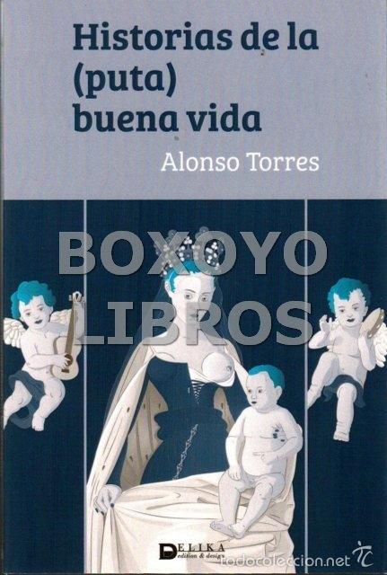 TORRES, ALONSO. HISTORIAS DE LA (PUTA) BUENA VIDA (Libros Nuevos - Literatura - Relatos y Cuentos)