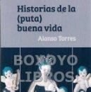 Relatos y Cuentos: TORRES, ALONSO. HISTORIAS DE LA (PUTA) BUENA VIDA. Lote 57904366