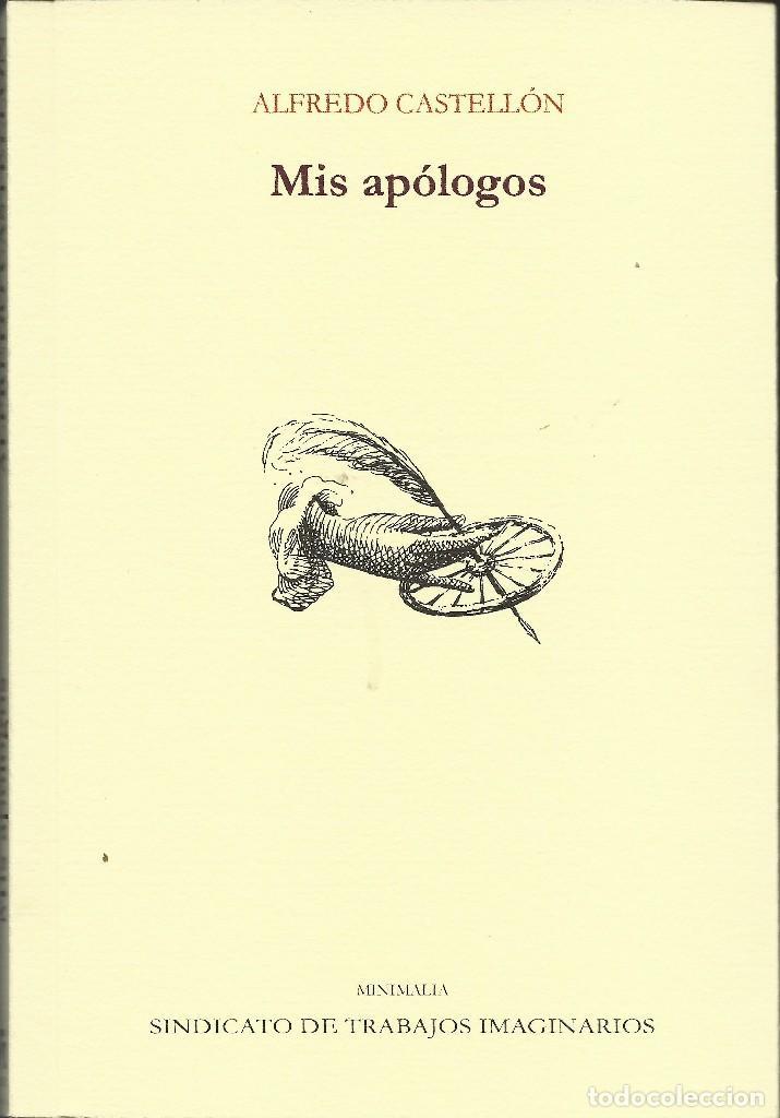 ALFREDO CASTELLÓN : MIS APÓLOGOS. (SELECCIÓN Y EDICIÓN DE JAVIER CINCA. STI EDICIONES, 2016) (Libros Nuevos - Literatura - Relatos y Cuentos)