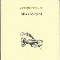 Relatos y Cuentos: ALFREDO CASTELLÓN : MIS APÓLOGOS. (SELECCIÓN Y EDICIÓN DE JAVIER CINCA. STI EDICIONES, 2016). Lote 70039233