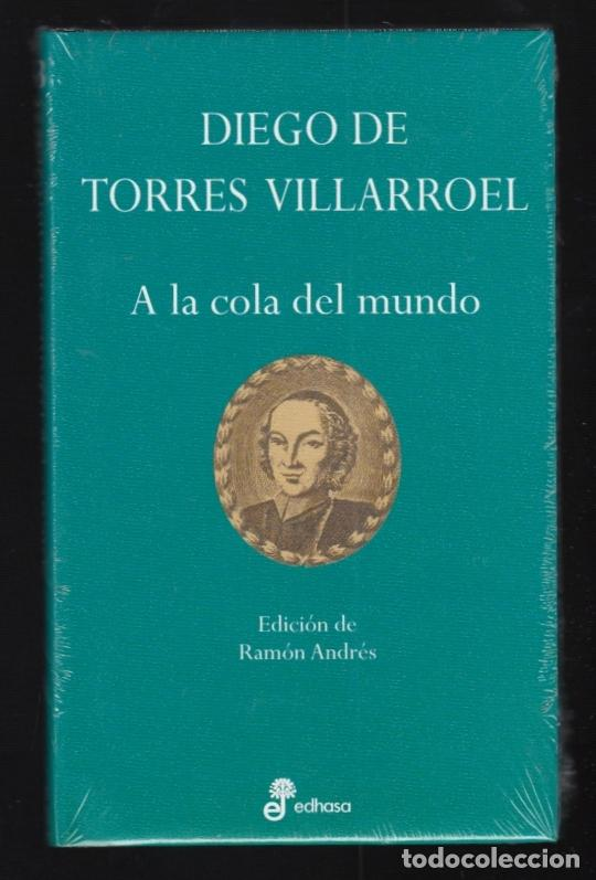 DIEGO DE TORRES VILLARROEL A LA COLA DEL MUNDO EDHASA 2004 1ª EDICIÓN RAMÓN ANDRÉS PRECINTADO (Libros Nuevos - Literatura - Relatos y Cuentos)