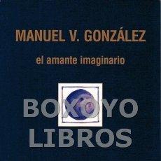 books - VICENTE GONZÁLEZ, Manuel. El amante imaginario - 105781283