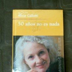 Relatos y Cuentos: 50 AÑOS NO ES NADA ALICIA GALLOTTI TESTIMONIOS DE MUJER. Lote 131198256