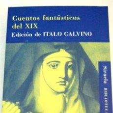 Relatos y Cuentos: CUENTOS FANTÁSTICOS DEL XIX - ITALO CALVINO. Lote 135422214