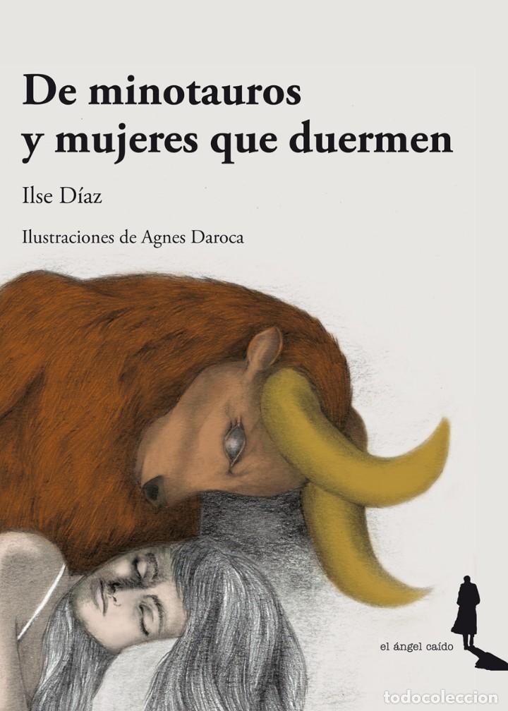 DE MINOTAUROS Y MUJERES QUE DUERMEN (ILSE DÍAZ. CON ILUSTRACIONES DE AGNES DAROCA) (Libros Nuevos - Literatura - Relatos y Cuentos)