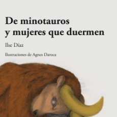 Relatos y Cuentos: DE MINOTAUROS Y MUJERES QUE DUERMEN (ILSE DÍAZ. CON ILUSTRACIONES DE AGNES DAROCA). Lote 136484026