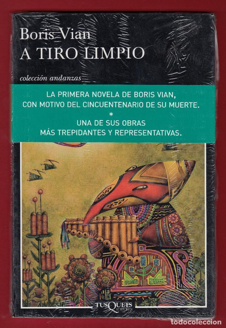 BORIS VIAN A TIRO LIMPIO TUSQUETS EDIT 2009 1ª EDICIÓN COLEC ANDANZAS Nº126 FAJA VERDE PLASTIFICADO (Libros Nuevos - Literatura - Relatos y Cuentos)