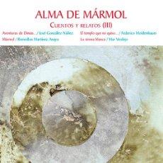 Relatos y Cuentos: ALMA DE MÁRMOL. CUENTOS Y RELATOS (III) 5 RELATOS. ARRÁEZ EDITORES COLECCIÓN NARRADORES ALMERIENSES. Lote 148951110