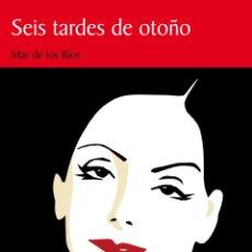 Relatos y Cuentos: RÍOS, MAR DE LOS: SEIS TARDES DE OTOÑO. ARRÁEZ EDITORES, COL. NARRADORES ALMERIENSES Nº 50. Lote 148958802