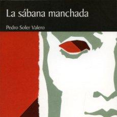 Relatos y Cuentos: SOLER VALERO, PEDRO: LA SÁBANA MANCHADA. ARRÁEZ EDITORES, COL. NARRADORES ALMERIENSES Nº 33. Lote 148959502