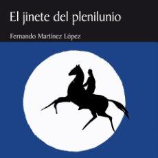 Relatos y Cuentos: MARTÍNEZ LÓPEZ, FERNANDO: EL JINETE DEL PLENILUNIO. ARRÁEZ EDITORES, COL. NARRADORES ALMERIENSES, 39. Lote 148963706