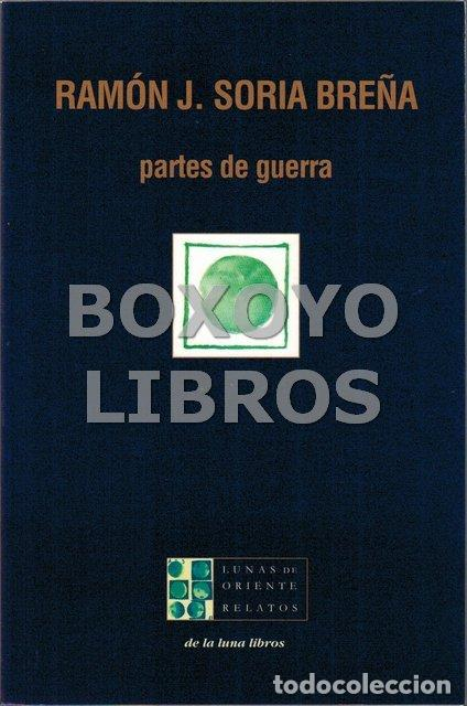 SORIA BREÑA, RAMÓN J. PARTES DE GUERRA (Libros Nuevos - Literatura - Relatos y Cuentos)