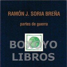 Relatos y Cuentos: SORIA BREÑA, RAMÓN J. PARTES DE GUERRA. Lote 160200604