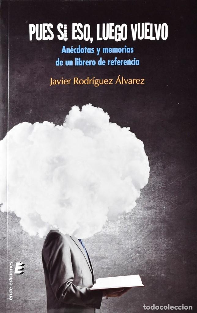 PUES SI ESO, LUEGO VUELVO. ANÉCDOTAS Y MEMORIAS DE UN LIBRERO DE REFERENCIA. RODRÍGUEZ ÁLVAREZ, J. (Libros Nuevos - Literatura - Relatos y Cuentos)