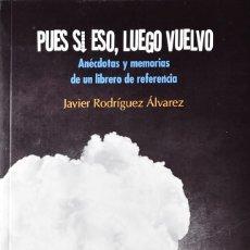 Relatos y Cuentos: PUES SI ESO, LUEGO VUELVO. ANÉCDOTAS Y MEMORIAS DE UN LIBRERO DE REFERENCIA. RODRÍGUEZ ÁLVAREZ, J.. Lote 184486357