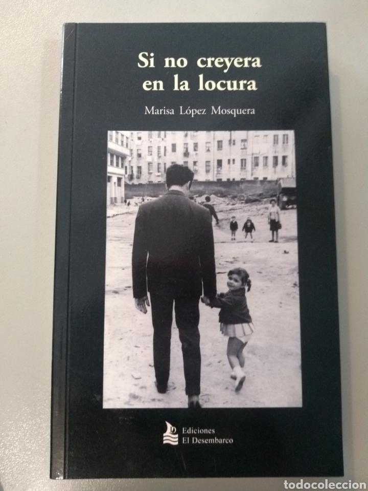SI NO CREYERA EN LA LOCURA. MARISA LÓPEZ MOSQUERA. EDIT EL DESEMBARCO. 9788493537104 (Libros Nuevos - Literatura - Relatos y Cuentos)