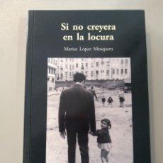 Relatos y Cuentos: SI NO CREYERA EN LA LOCURA. MARISA LÓPEZ MOSQUERA. EDIT EL DESEMBARCO. 9788493537104. Lote 169725005