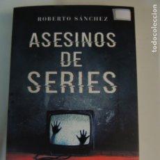 Relatos y Cuentos: LIBRO - ASESINOS DE SERIES - ROBERTO SANCHEZ - EDITORIAL ROCA. Lote 176417584