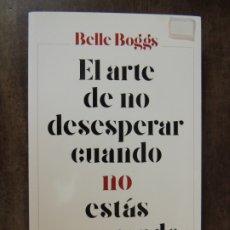 Relatos y Cuentos: LIBRO - EL ARTE DE NO DESESPERAR CUANDO NO ESTAS ESPERANDO - BELLE BOGGS - ED. SEIX BARRAL. Lote 176817353