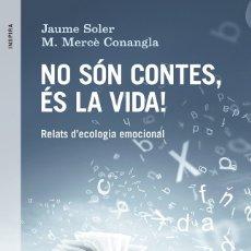 Relatos y Cuentos: NO SÓN CONTES, ÉS LA VIDA! RELATS D'ECOLOGIA EMOCIONAL (2015) - JAUME SOLER - ISBN: 9788416139521. Lote 174897659