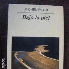 Relatos y Cuentos: LIBRO - BAJO LA PIEL - MICHEL FABER - ANAGRAMA EDITORIAL . Lote 177944769