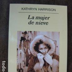 Relatos y Cuentos: LIBRO - LA MUJER DE NIEVE - KATHRYN HARRISON - ANAGRAMA EDITORIAL. Lote 178059695