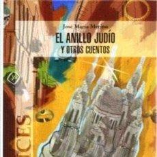 Relatos y Cuentos: EL ANILLO JUDÍO Y OTROS CUENTOS (JOSÉ Mª MERINO) CASTILLA 2005. Lote 182299020